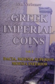 GREEK IMPERIAL COINS- BY IVAN VARBANOV. NEW ENGLISH VERSION .vol. I :DACIA,MOESIA SUPERIOR & MOESIA INFERIOR Hard cover